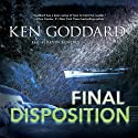 Final Disposition: First Evidence, Book 3 (       UNABRIDGED) by Ken Goddard Narrated by Kevin Kenerly