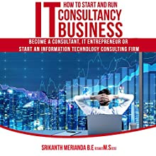 How to Start and Run IT Consultancy Business: Become a Consultant, IT Entrepreneur or Start an Information Technology Consulting Firm   Livre audio Auteur(s) : Srikanth Merianda Narrateur(s) : Sam Slydell