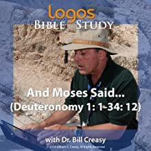 And Moses Said . . . (Deuteronomy 1: 1-34: 12) Lecture by Bill Creasy Narrated by Bill Creasy