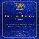 The Bill of Rights Primer: A Citizen's Guidebook to the American Bill of Rights (       UNABRIDGED) by Akhil Reed Amar, Les Adams Narrated by Tim Lundeen