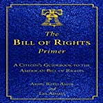 The Bill of Rights Primer: A Citizen's Guidebook to the American Bill of Rights | Akhil Reed Amar,Les Adams