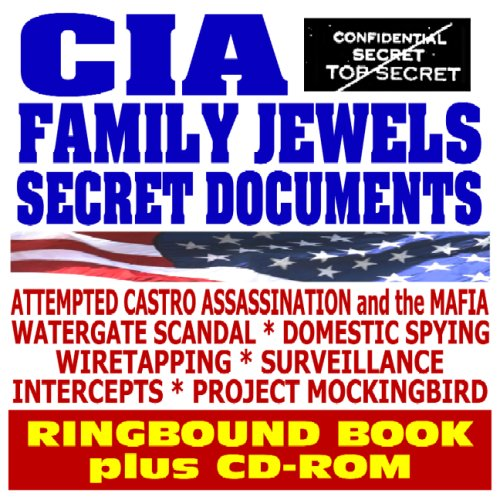 CIA Family Jewels Secret Documents - Previously Classified Papers on Attempted Castro Assassination, Mafia, Watergate, Domestic Spying, Wiretapping, Project Mockingbird (Ringbound plus CD-ROM)