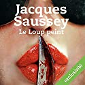 Le loup peint Audiobook by Jacques Saussey Narrated by François Tavares