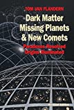 img - for Dark Matter, Missing Planets and New Comets: Paradoxes Resolved, Origins Illuminated by Tom Van Flandern (1999-01-08) book / textbook / text book