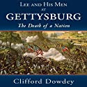 Lee and His Men at Gettysburg: The Death of a Nation (       UNABRIDGED) by Clifford Dowdey Narrated by Kevin Stillwell
