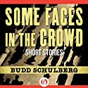 Some Faces in the Crowd: Short Stories Audiobook by Budd Schulberg Narrated by Kevin T. Collins