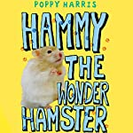 Hammy the Wonder Hamster | Poppy Harris