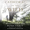 Cathedral of the Wild: An African Journey Home (       UNABRIDGED) by Boyd Varty Narrated by Boyd Varty