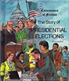 img - for The Story of Presidential Elections (Cornerstones of Freedom) book / textbook / text book