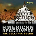 American Apocalypse: The Collapse Begins (       UNABRIDGED) by Nova Narrated by Erik Sandvold