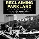 Reclaiming Parkland: Tom Hanks, Vincent Bugliosi, and the JFK Assassination in the New Hollywood Audiobook by James DiEugenio Narrated by Brian Troxell