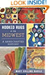 Hooked Rugs of the Midwest: A Handcra...