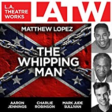 The Whipping Man  by Matthew Lopez Narrated by Aaron Jennings, Charlie Robinson, Mark J. Sullivan