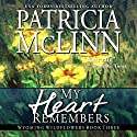 My Heart Remembers: Wyoming Wildflowers - Book 3 Audiobook by Patricia McLinn Narrated by Julia Motyka