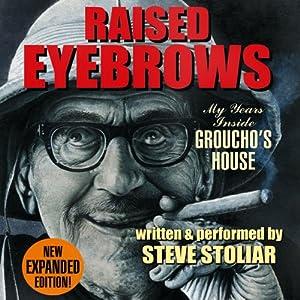 Raised Eyebrows: My Years Inside Groucho's House | [Steve Stoliar]