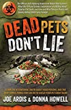 img - for Dead Pets Don't Lie: The Official and Imposing Undercover Report That Exposes What the FDA and Greedy Corporations Are Hiding about Popular Pet Foods book / textbook / text book