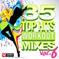 35 Top Hits, Vol. 6 - Workout Mixes (Unmixed Workout Music Ideal for Gym, Jogging, Running, Cycling, Cardio and Fitness)