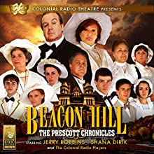 Beacon Hill - The Prescott Chronicles (       UNABRIDGED) by Jerry Robbins Narrated by Jerry Robbins, Shana Dirik, The Colonial Radio Players