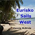 Eurisko Sails West: A Year in Panama (       UNABRIDGED) by Connie McBride Narrated by Vanessa Johansson