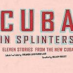 Cuba in Splinters: Eleven Stories from the New Cuba | Orlando Luis Pardo Lazo,Hillary Gulley (translator)