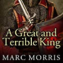 A Great and Terrible King: Edward I and the Forging of Britain (       UNABRIDGED) by Marc Morris Narrated by Ralph Lister
