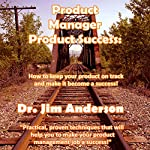 Product Manager Product Success: How to Keep Your Product on Track and Make it Become a Success | Dr. Jim Anderson