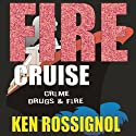 Fire Cruise Audiobook by Ken Rossignol Narrated by Kent Clark