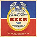 The United States of Beer: A Freewheeling History of the All-American Drink Audiobook by Dane Huckelbridge Narrated by Corey Snow