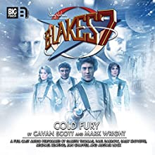 Blake's 7 - 1.5 Cold Fury  by Cavan Scott, Mark Wright Narrated by Gareth Thomas, Paul Darrow, Michael Keating, Jan Chappell, Sally Knyvette, Alistair Lock, Brian Croucher