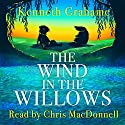 The Wind in the Willows Hörbuch von Kenneth Grahame Gesprochen von: Chris MacDonnell
