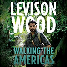 Walking the Americas | Livre audio Auteur(s) : Levison Wood Narrateur(s) : Barnaby Edwards
