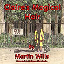 Claire's Magical Hair (       UNABRIDGED) by Martin Wills Narrated by Kathleen Lisa Clarke