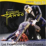 Luis Bravo's Forever Tango: Live from Teatro Coliseo Podesta