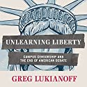 Unlearning Liberty: Campus Censorship and the End of American Debate (       UNABRIDGED) by Greg Lukianoff Narrated by Philip Hodges