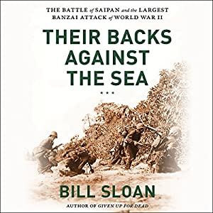 Their Backs Against the Sea: The Battle of Saipan and the Greatest Banzai Attack of World War II Hörbuch von Bill Sloan Gesprochen von: Dan Woren