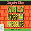 Girls Under Pressure (       UNABRIDGED) by Jacqueline Wilson Narrated by Brigit Forsyth