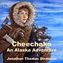 Cheechako: An Alaska Adventure, Volume 1 (       UNABRIDGED) by Jonathan Thomas Stratman Narrated by Jonathan Thomas Stratman