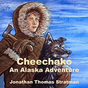 Cheechako: An Alaska Adventure, Volume 1 | [Jonathan Thomas Stratman]
