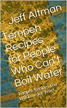 TEMPEH RECIPES FOR PEOPLE WHO CAN'T BOIL WATER: TEMPEH RECIPES YOU WILL LOVE FOR YEARS (RECIPES FOR PEOPLE WHO CAN'T BOIL WATER)