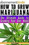 How to Grow Marijuana: The Ultimate G...