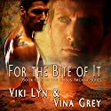 For The Bite Of It: Book One of the Orbus Arcana Series Audiobook by Viki Lyn, Vina Grey Narrated by Chip Wood