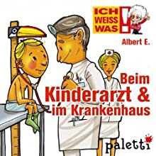 Albert E. erklärt: Beim Kinderarzt und im Krankenhaus (Ich weiß was) (       UNABRIDGED) by Melle Siegfried Narrated by Philipp Schepmann