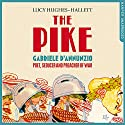 The Pike: Gabriele d'Annunzio, Poet, Seducer and Preacher of War Audiobook by Lucy Hughes-Hallett Narrated by Karoline Newman