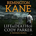 The Life & Death of Cody Parker: A Tanner Novel, Book 5 Audiobook by Remington Kane Narrated by Daniel Dorse