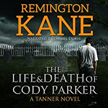 The Life & Death of Cody Parker: A Tanner Novel, Book 5 (       UNABRIDGED) by Remington Kane Narrated by Daniel Dorse