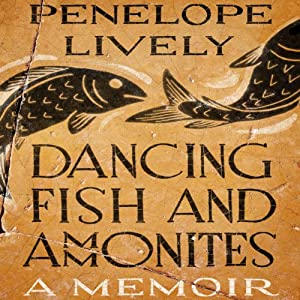 Dancing Fish and Ammonites: A Memoir | [Penelope Lively]