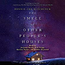The Smell of Other People's Houses Audiobook by Bonnie-Sue Hitchcock Narrated by Jorjeana Marie, Erin Tripp, Karissa Vacker, Robbie Daymond