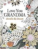 Love You GRANDMA: doodle & dream: A beautiful and inspiring adult colouring book for Grandmas everywhere