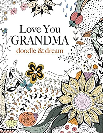 Love You GRANDMA: doodle & dream: A beautiful and inspiring adult colouring book for Grandmas everywhere written by Christina Rose