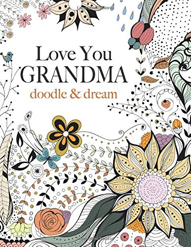 Love You GRANDMA: doodle & dream: A beautiful and inspiring adult colouring book for Grandmas everywhere Paperback – January 31, 2015 by Christina Rose  (Author)